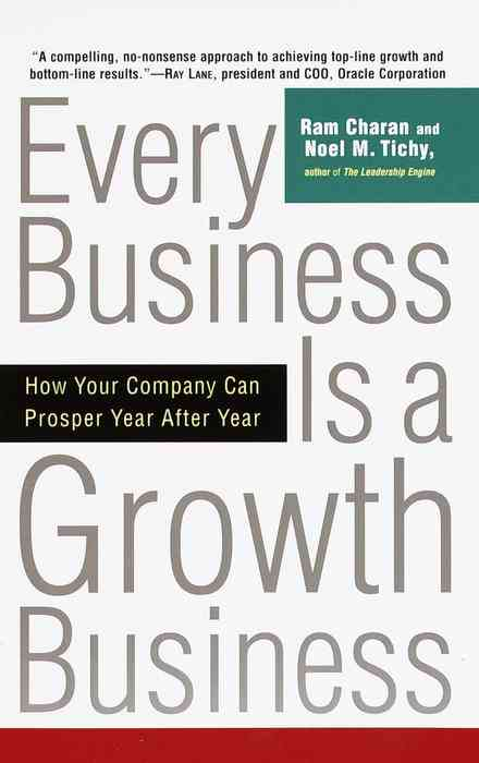 Every Business Is a Growth Business By Charan, Ram/ Tichy, Noel M.